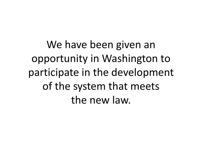We have been given an opportunity in Washington to participate in the development
