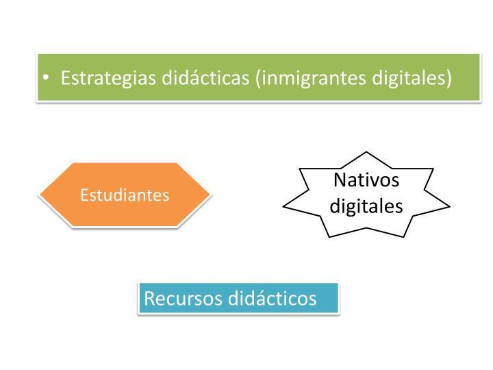 Estrategias didácticas (inmigrantes digitales)