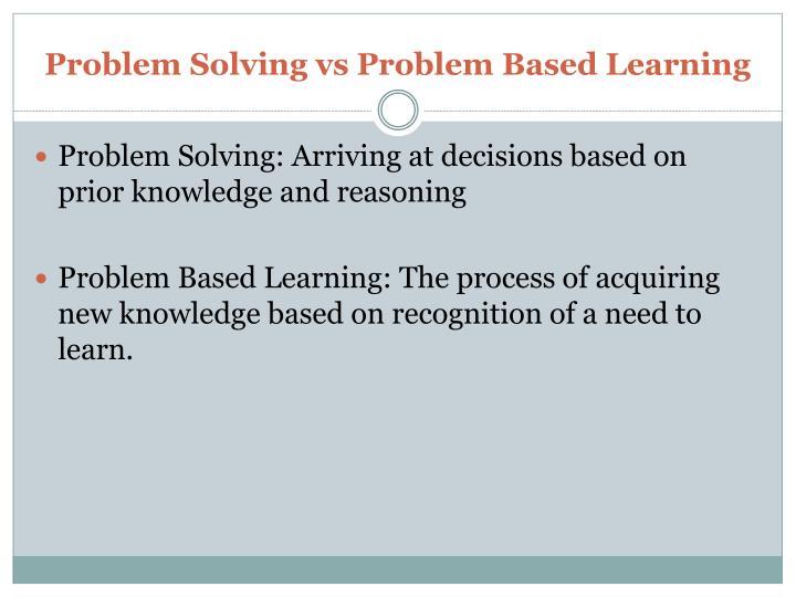 Problem Solving vs Problem Based Learning