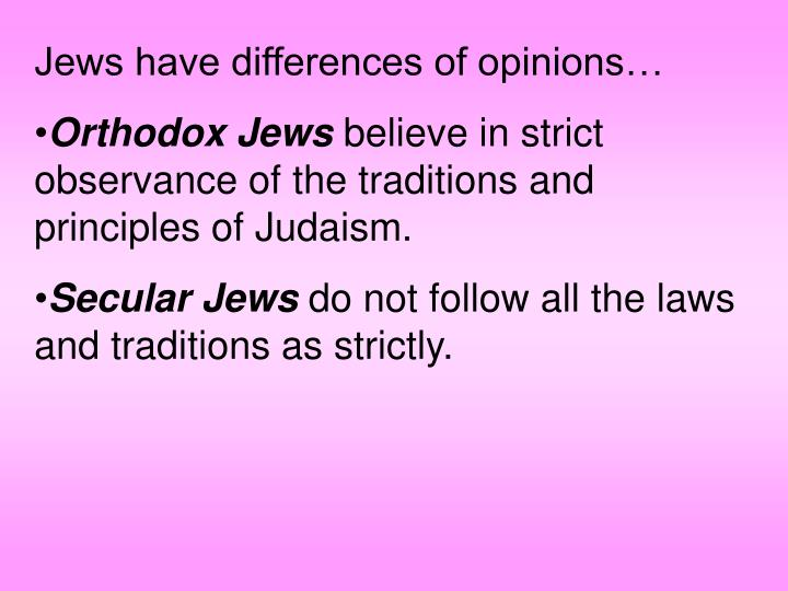 Jews have differences of opinions…