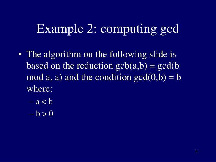 Example 2: computing gcd
