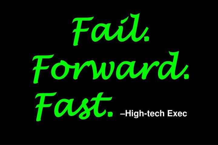 Fail. Forward. Fast.