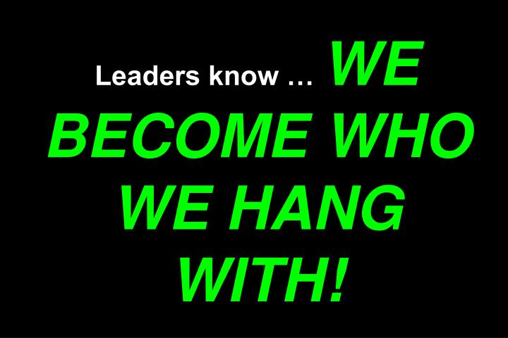 Leaders know …