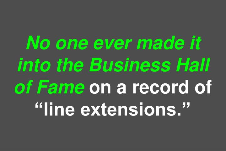 No one ever made it into the Business Hall of Fame