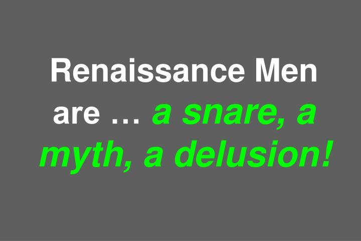 Renaissance Men are …