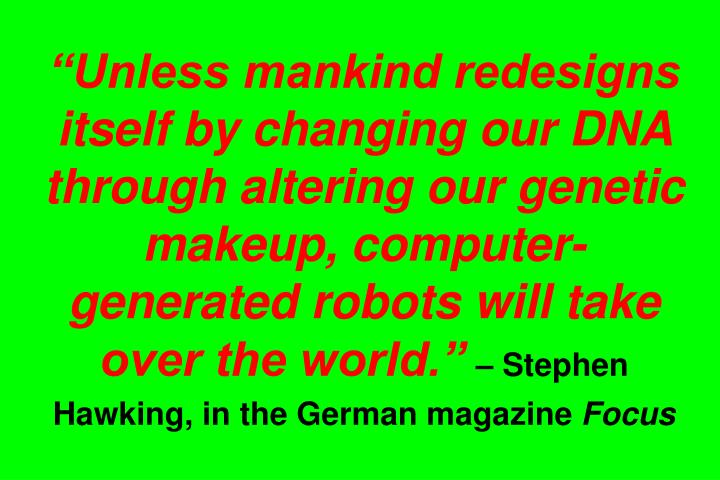 """""""Unless mankind redesigns itself by changing our DNA through altering our genetic makeup, computer-generated robots will take over the world."""""""