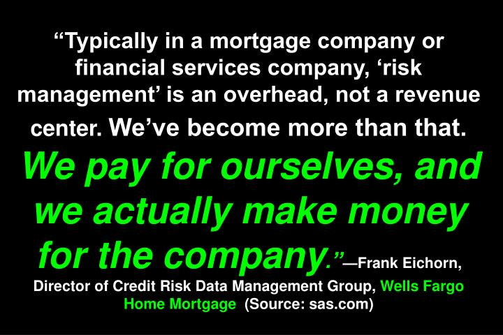 """""""Typically in a mortgage company or financial services company, 'risk management' is an overhead, not a revenue center."""