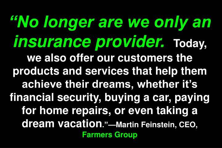 """""""No longer are we only an insurance provider."""