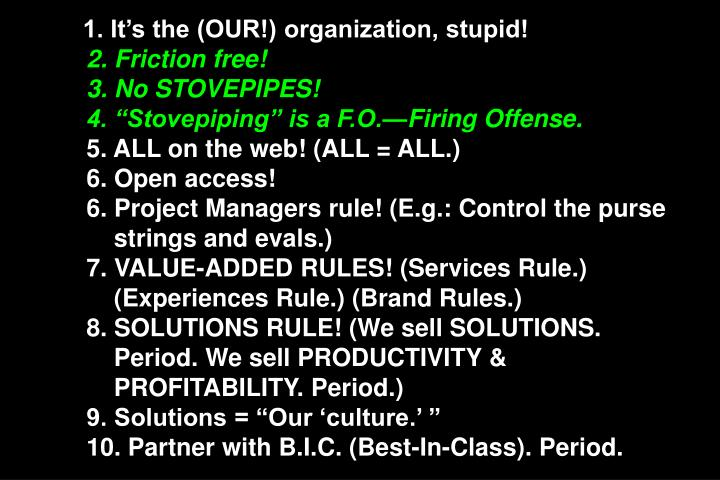 1. It's the (OUR!) organization, stupid!