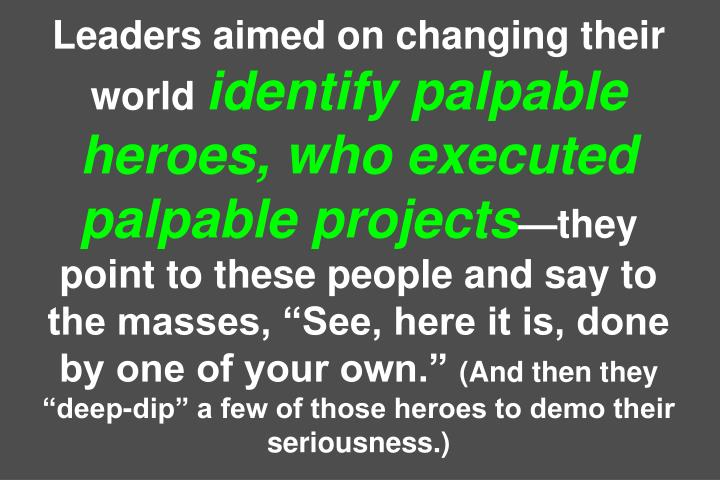 Leaders aimed on changing their world