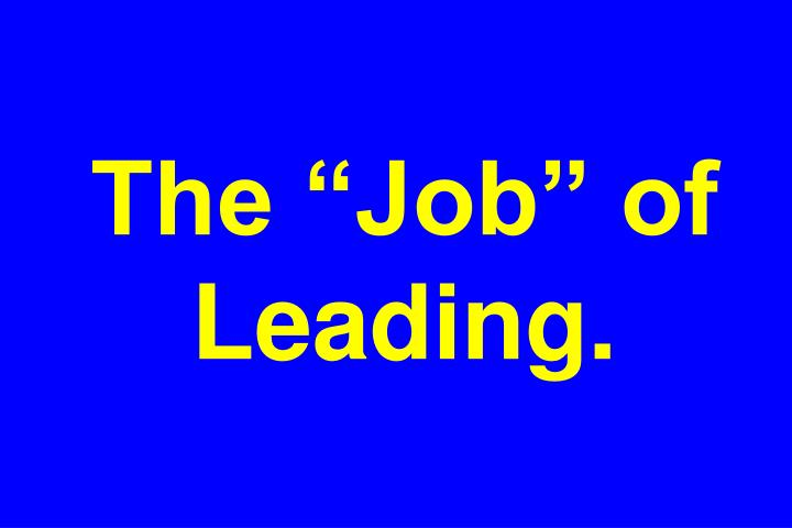 """The """"Job"""" of Leading."""