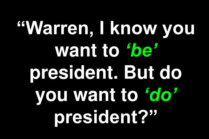 """""""Warren, I know you want to"""