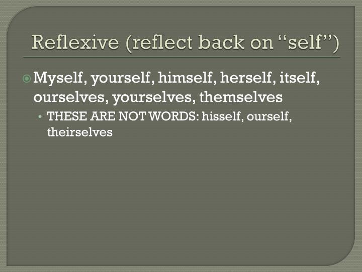 "Reflexive (reflect back on ""self"")"