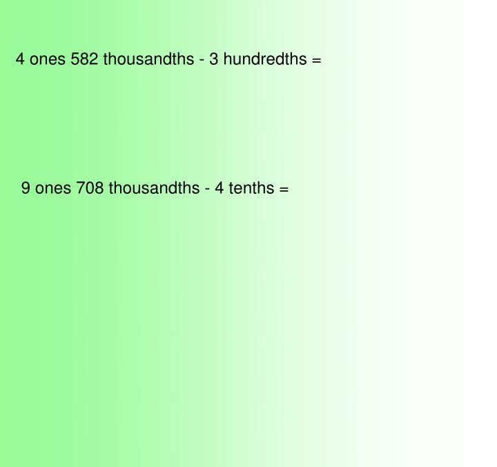 4 ones 582 thousandths - 3 hundredths =