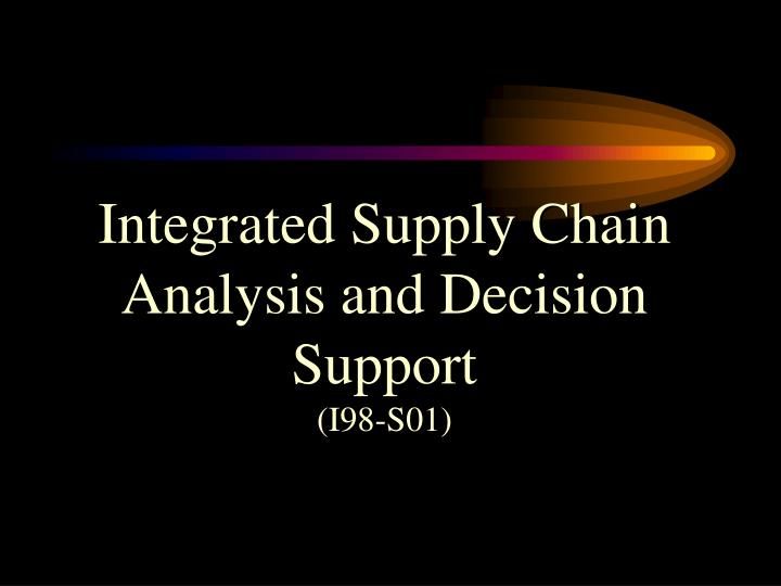 Integrated Supply Chain Analysis and Decision Support