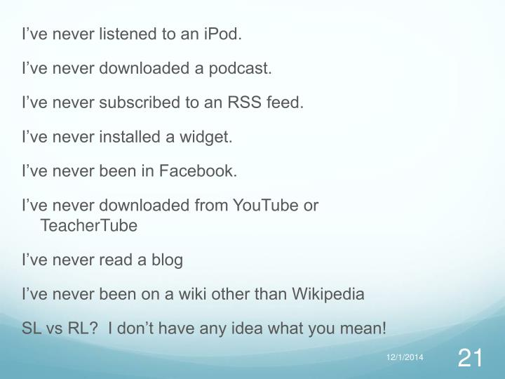 I've never listened to an iPod.