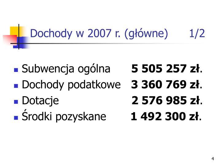 Dochody w 2007 r. (główne)      1/2