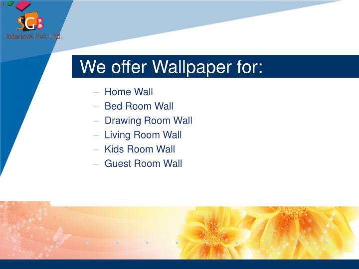We offer Wallpaper for: