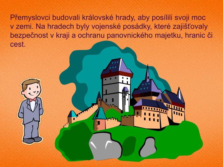 Přemyslovci budovali královské hrady, aby posílili svoji moc