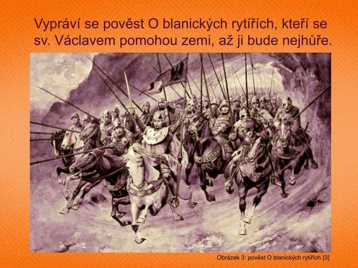 Vypráví se pověst O blanických rytířích, kteří se sv. Václavem pomohou zemi, až ji bude nejhůře.