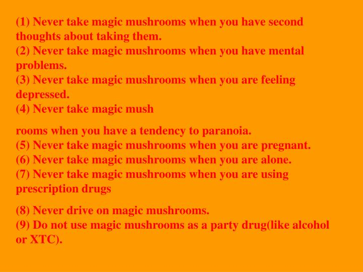 (1) Never take magic mushrooms when you have second thoughts about taking them.