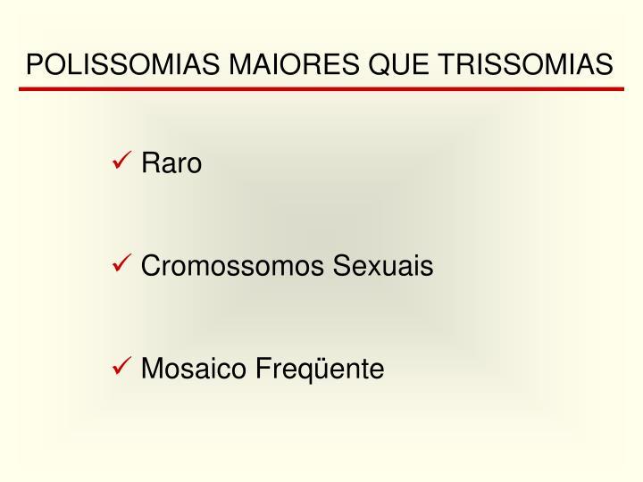 POLISSOMIAS MAIORES QUE TRISSOMIAS