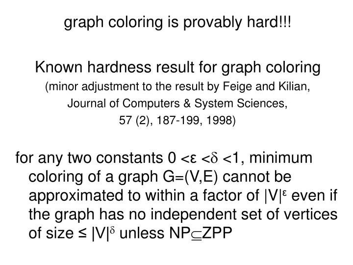 graph coloring is provably hard!!!