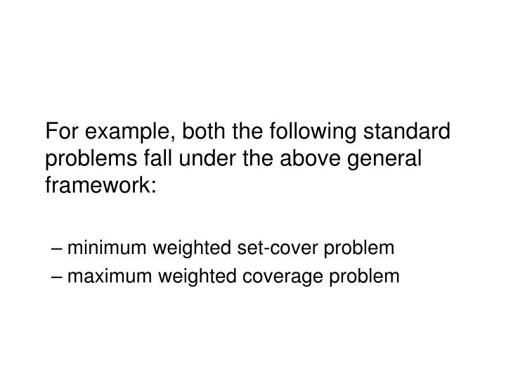 For example, both the following standard problems fall under the above general framework:
