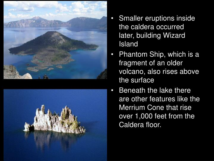 Smaller eruptions inside the caldera occurred later, building Wizard Island
