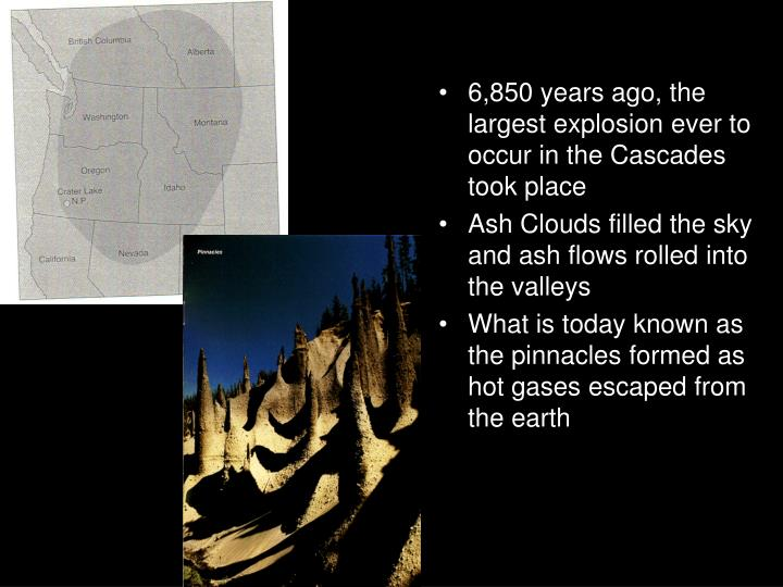 6,850 years ago, the largest explosion ever to occur in the Cascades took place