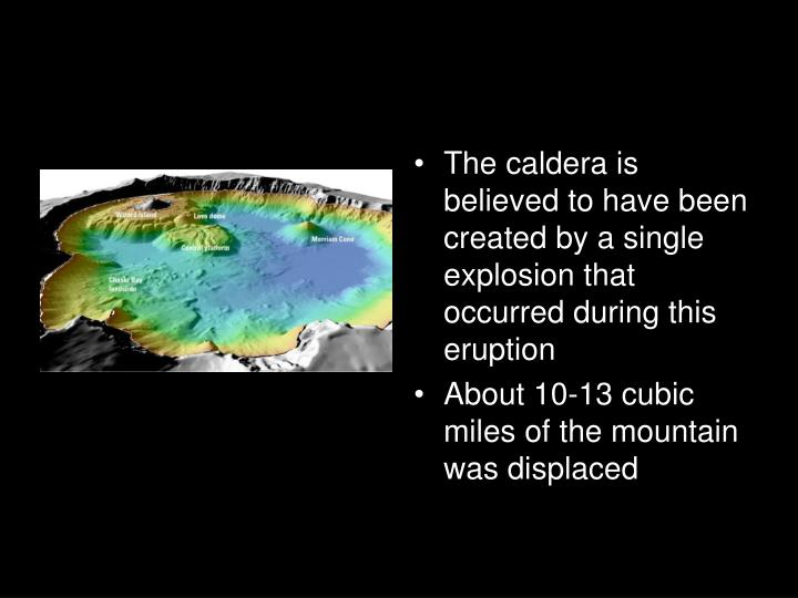 The caldera is believed to have been created by a single explosion that occurred during this eruption