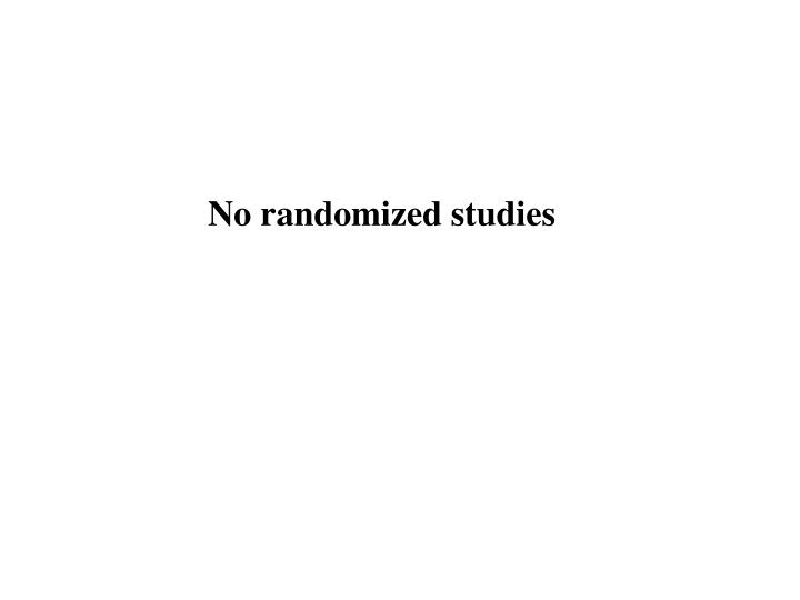 No randomized studies