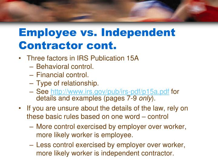 Employee vs. Independent Contractor cont.