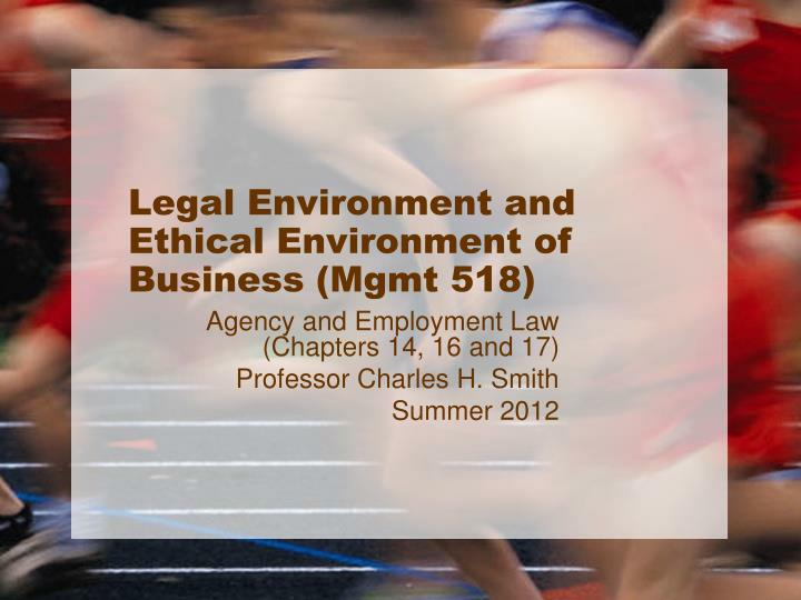 Legal environment and ethical environment of business mgmt 518