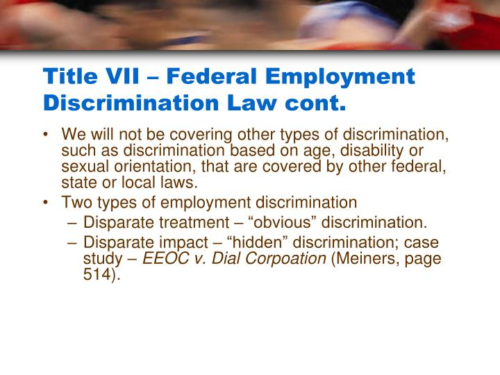 Title VII – Federal Employment Discrimination Law cont.