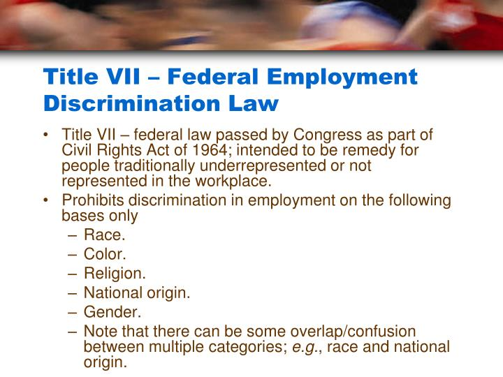 Title VII – Federal Employment Discrimination Law
