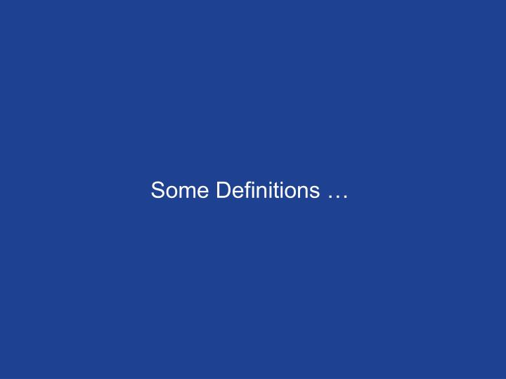 Some Definitions …
