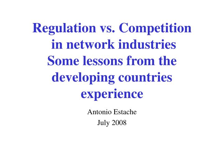 Regulation vs. Competition