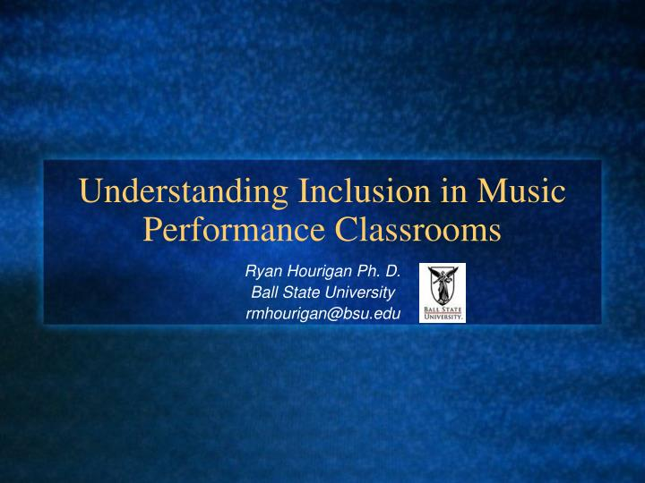 Understanding Inclusion in Music Performance Classrooms
