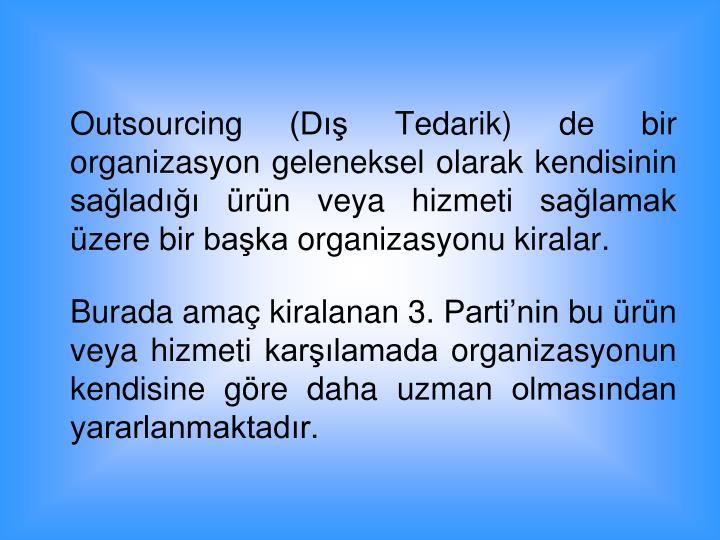 Outsourcing (D Tedarik) de bir organizasyon geleneksel olarak kendisinin salad rn veya hizmeti salamak zere bir baka organizasyonu kiralar.
