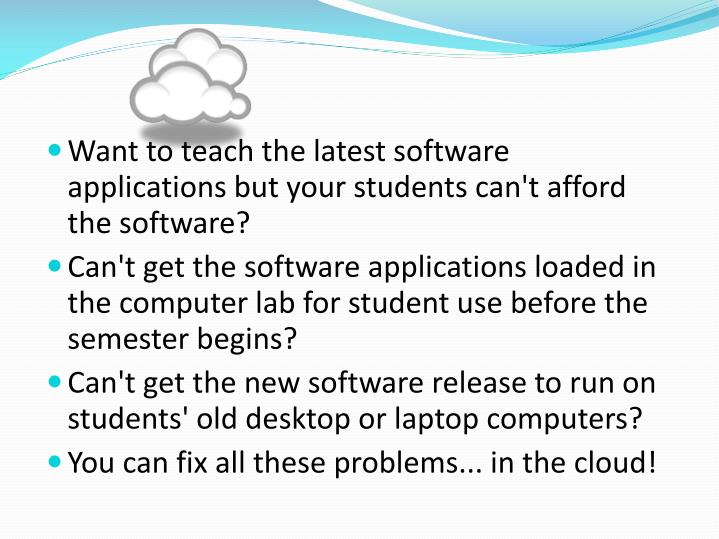 Want to teach the latest software applications but your students can't afford the