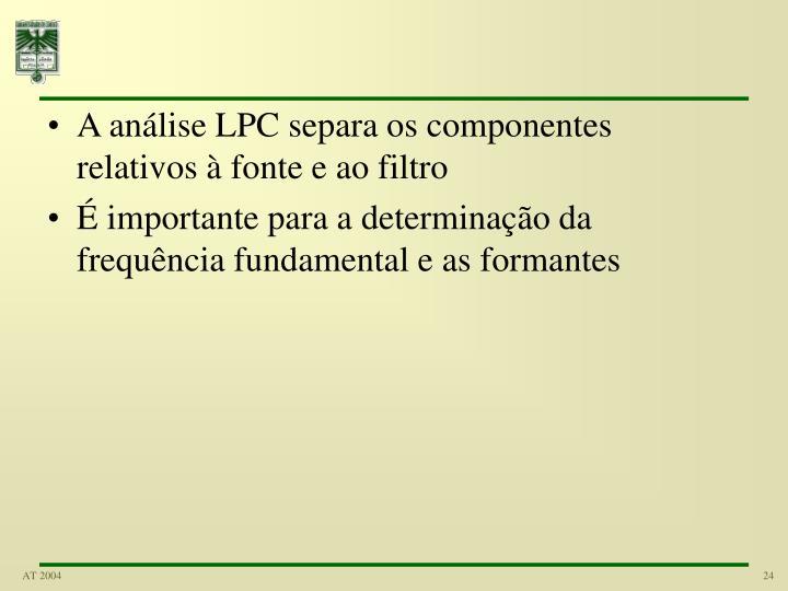 A análise LPC separa os componentes relativos à fonte e ao filtro