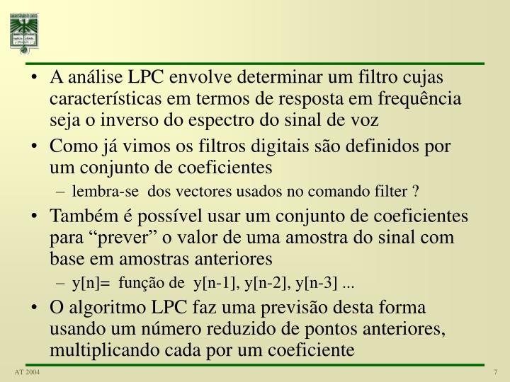 A análise LPC envolve determinar um filtro cujas características em termos de resposta em frequência seja o inverso do espectro do sinal de voz