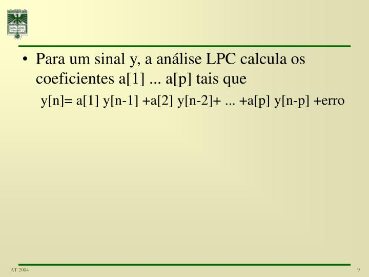 Para um sinal y, a análise LPC calcula os coeficientes a[1] ... a[p] tais que