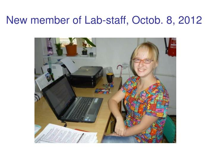 New member of Lab-staff, Octob. 8, 2012