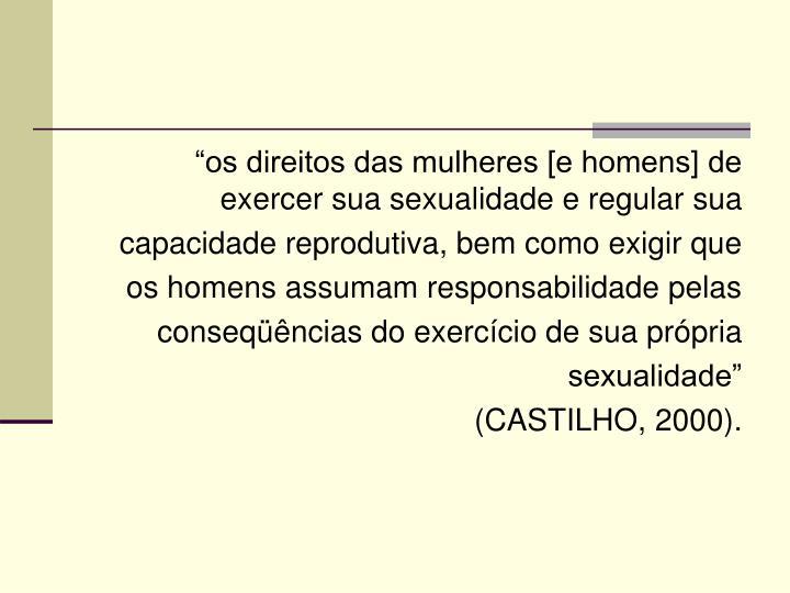 """""""os direitos das mulheres [e homens] de exercer sua sexualidade e regular sua"""
