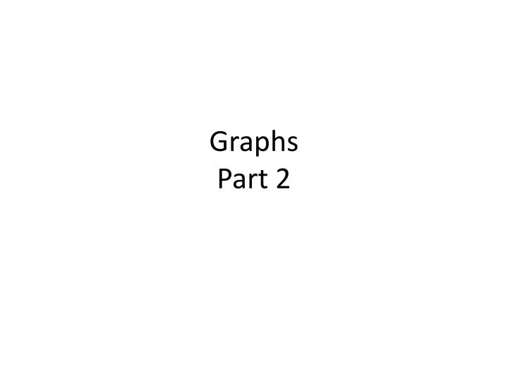 Graphs part 2