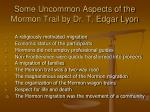 some uncommon aspects of the mormon trail by dr t edgar lyon
