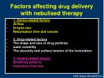 factors affecting drug delivery with nebulised therapy
