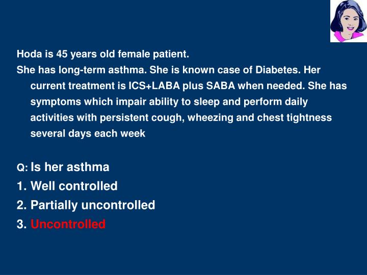 Hoda is 45 years old female patient.